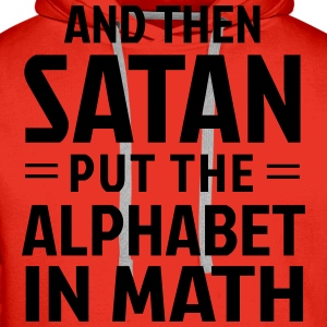 And then Satan put the alphabet in math T-Shirts - Men's Premium Hoodie