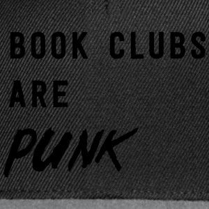 Book Clubs are Punk T-Shirts - Snapback Cap
