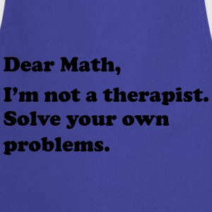 Dear Math, I'm not a therapist. Solve own problems T-Shirts - Cooking Apron