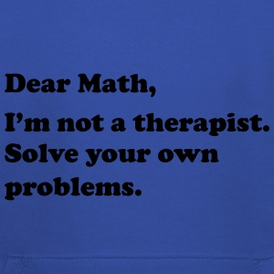 Dear Math, I'm not a therapist. Solve own problems T-Shirts - Kids' Premium Hoodie