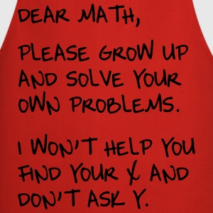Dear Math, Grow up and solve own problems T-Shirts - Cooking Apron