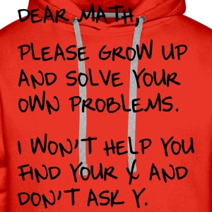 Dear Math, Grow up and solve own problems T-Shirts - Men's Premium Hoodie