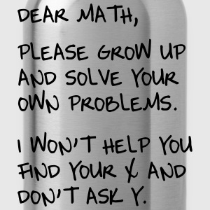 Dear Math, Grow up and solve own problems T-Shirts - Water Bottle
