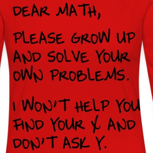 Dear Math, Grow up and solve own problems T-Shirts - Women's Premium Longsleeve Shirt