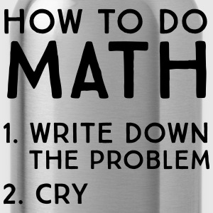 How to do math. Write down problem. Cry T-Shirts - Water Bottle