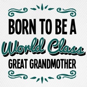 great grandmother born to be world class - Baseball Cap
