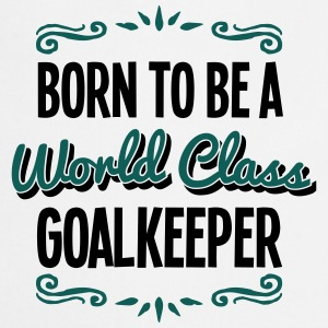 goalkeeper born to be world class 2col - Cooking Apron