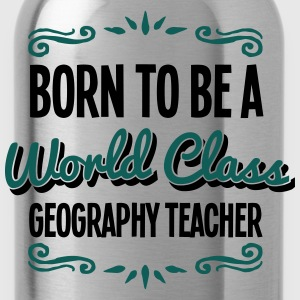 geography teacher born to be world class - Water Bottle