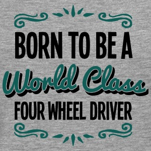 four wheel driver born to be world class - Men's Premium Longsleeve Shirt