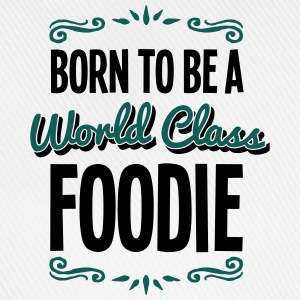 foodie born to be world class 2col - Baseball Cap