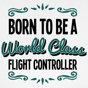 flight controller born to be world class - Baseball Cap