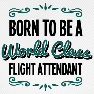 flight attendant born to be world class  - Baseball Cap
