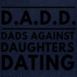 DADD Dads against daughters dating T-Shirts - Snapback Cap