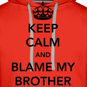 Keep Calm and Blame my Brother Shirts - Men's Premium Hoodie