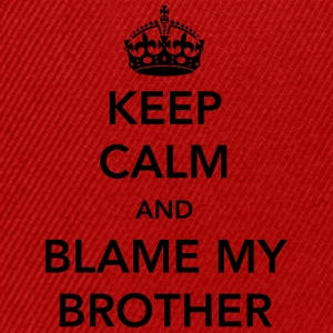 Keep Calm and Blame my Brother Shirts - Snapback Cap