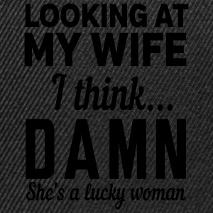 Looking at my wife I think damn she's lucky T-Shirts - Snapback Cap