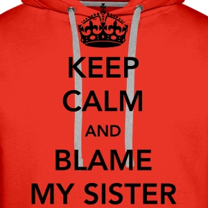 Keep calm and blame my sister Shirts - Men's Premium Hoodie