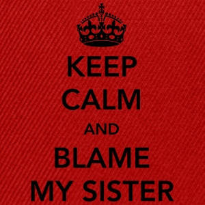 Keep calm and blame my sister Shirts - Snapback Cap
