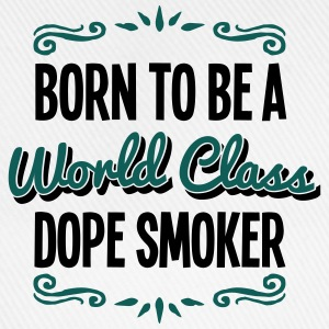 dope smoker born to be world class 2col - Baseball Cap