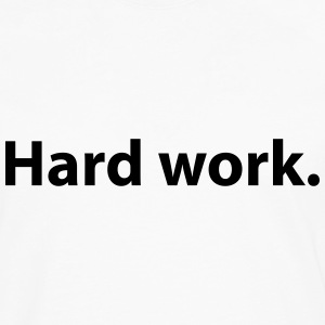 Hard work. Quote T-Shirts - Men's Premium Longsleeve Shirt