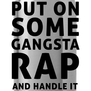 Put on Gangsta rap and handle it T-Shirts - Water Bottle
