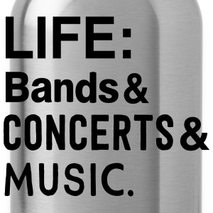 Life: bands, Concerts, and Music T-Shirts - Water Bottle