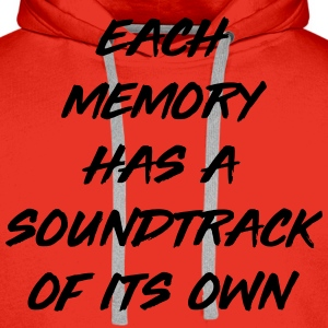 Each memory has a soundtrack of its own T-Shirts - Men's Premium Hoodie