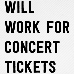 Will work for concert tickets T-Shirts - Baseball Cap