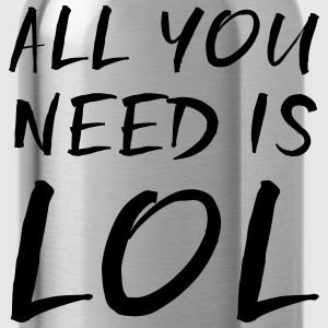 All you need is LOL T-Shirts - Water Bottle