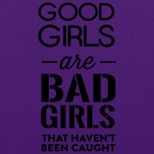Good girls are bad girls that haven't been caught T-Shirts - Tote Bag