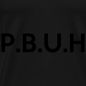 P.B.U.H (Peace and Blessings be Upon Him) Hoodies & Sweatshirts - Men's Premium T-Shirt