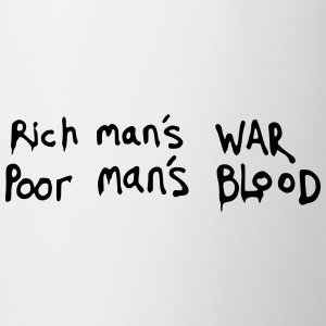 Rich man's WAR, Poor man's BLOOD Quote T-Shirts - Mug