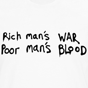 Rich man's WAR, Poor man's BLOOD Quote T-Shirts - Men's Premium Longsleeve Shirt