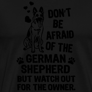 Dont be afraid of the German Shepard Dog Shirt Sweaters - Mannen Premium T-shirt