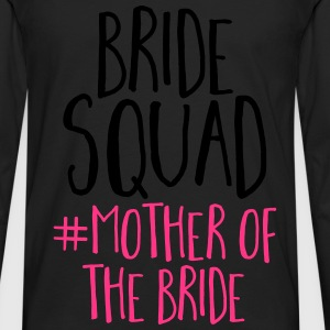 Bride Squad Mother Bride Tops - Men's Premium Longsleeve Shirt