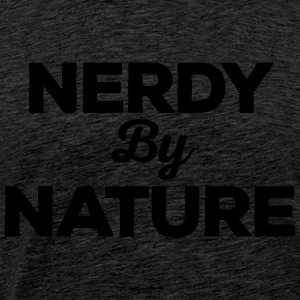 Nerdy By Nature Funny Quote Tops - Mannen Premium T-shirt