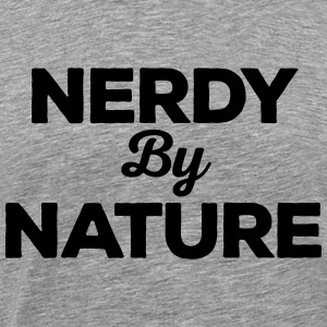 Nerdy By Nature Funny Quote Tops - Men's Premium T-Shirt