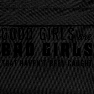 Good girls are bad girls that haven't been caught T-Shirts - Kids' Backpack