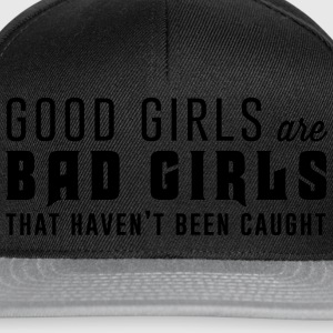 Good girls are bad girls that haven't been caught T-Shirts - Snapback Cap