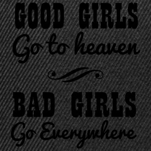 Good girls go to heaven. Bad girls go everywhere T-Shirts - Snapback Cap