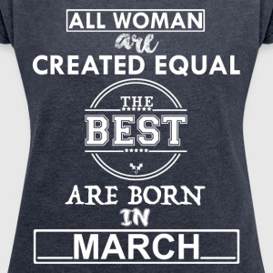 THE BEST BORN ARE IN MARCH Hoodies & Sweatshirts - Women's T-shirt with rolled up sleeves