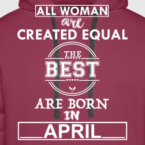 THE BEST ARE BORN IN APRIL T-Shirts - Men's Premium Hoodie