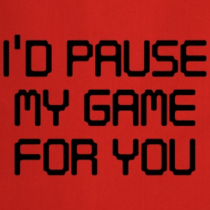 I'd pause my game for you T-Shirts - Cooking Apron