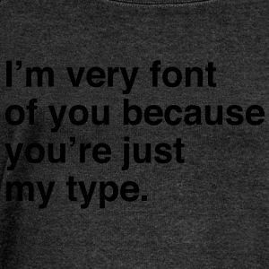 I'm very font of you because you're just my type T-Shirts - Women's Boat Neck Long Sleeve Top