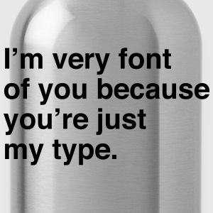 I'm very font of you because you're just my type T-Shirts - Water Bottle