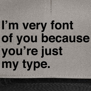 I'm very font of you because you're just my type T-Shirts - Snapback Cap