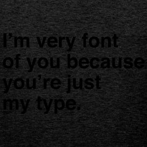 I'm very font of you because you're just my type T-Shirts - Men's Premium Tank Top