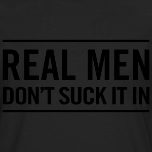 Real men don't suck it in T-Shirts - Men's Premium Longsleeve Shirt
