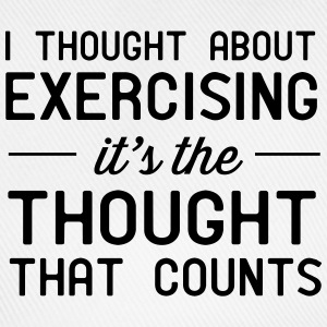 Thought about exercising. Thought that counts T-Shirts - Baseball Cap