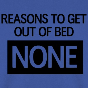 Reasons to get out of bed. None T-Shirts - Men's Sweatshirt